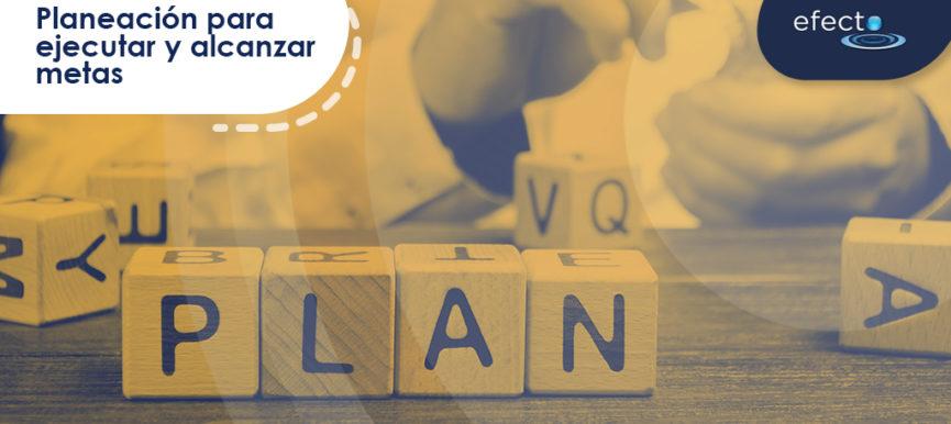 Planeación para ejecutar y alcanzar metas